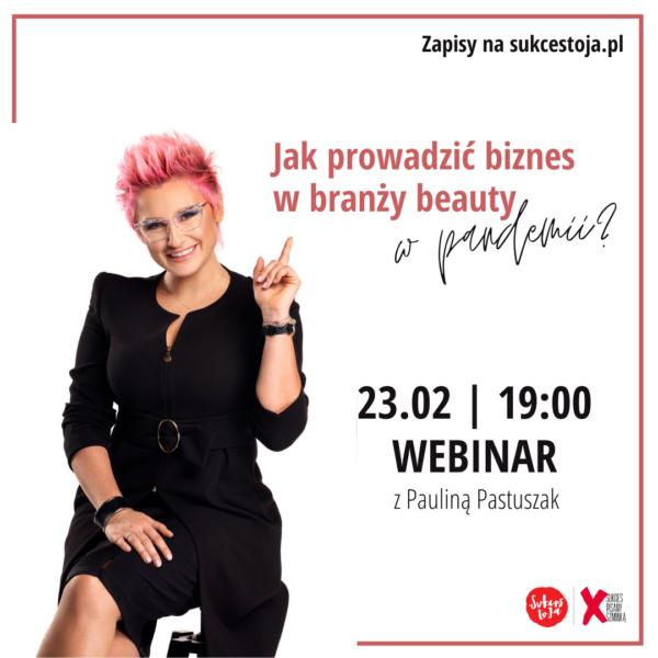 Jak prowadzić biznes w branży Beauty w pandemii? | Webinar Paulina Pastuszak x Sukces pisany szminką | 23.02, 19.00